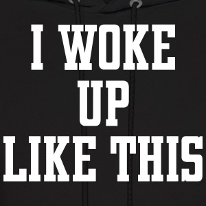 I Woke Up Like This Hoodies - Men's Hoodie