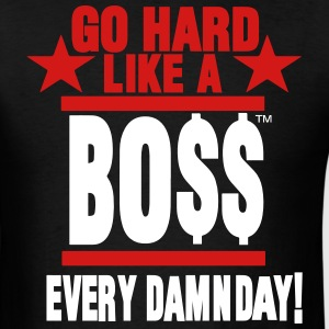 GO HARD LIKE A BOSS EVERY DAMN DAY! T-Shirts - Men's T-Shirt
