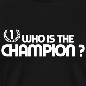 who is the champion T-Shirts - Men's Premium T-Shirt