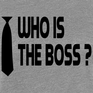 who is the boss Women's T-Shirts - Women's Premium T-Shirt
