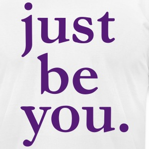 JUST BE YOU. T-Shirts - Men's T-Shirt by American Apparel
