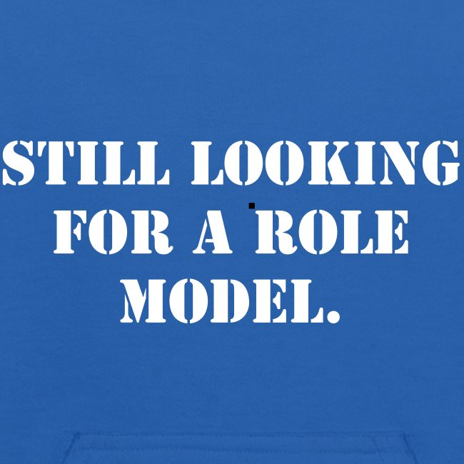 Still looking for a role model.