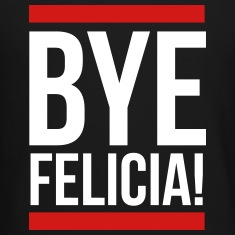 Bye Felicia! Long Sleeve Shirts