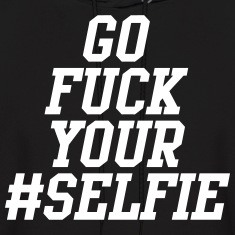 Go Fuck Your Selfie Hoodies