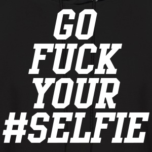 Go Fuck Your Selfie Hoodies - Men's Hoodie
