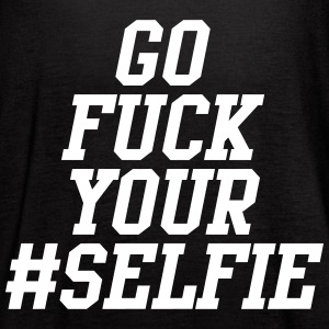 Go Fuck Your Selfie Tanks - Women's Flowy Tank Top by Bella