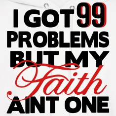 I GOT 99 PROBLEMS BUT MY FAITH AIN'T ONE Hoodies