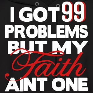 I GOT 99 PROBLEMS BUT MY FAITH AIN'T ONE Hoodies - Men's Hoodie