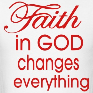 FAITH IN GOD CHANGES EVERYTHING - Men's T-Shirt