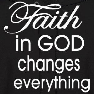 FAITH IN GOD CHANGES EVERYTHING Hoodies - Men's Hoodie