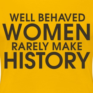 Well behaved women - Women's Premium T-Shirt