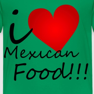 I Love Mexican Food - Toddler Premium T-Shirt