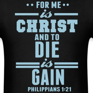 FOR ME IS CHRIST AND TO DIE IS GAIN T-Shirts - Men's T-Shirt