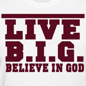 LIVE B.I.G. BELIEVE IN GOD Women's T-Shirts - Women's T-Shirt
