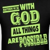 Matthew 19:26 WITH GOD ALL THINGS ARE POSSIBLE T-Shirts - Men's T-Shirt