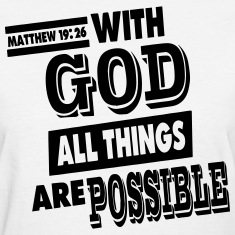Matthew 19:26 WITH GOD ALL THINGS ARE POSSIBLE Women's T-Shirts