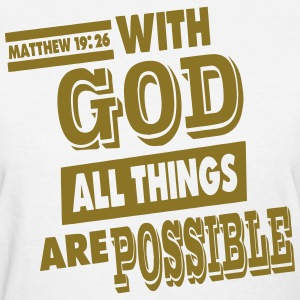 Matthew 19:26 WITH GOD ALL THINGS ARE POSSIBLE Women's T-Shirts - Women's T-Shirt