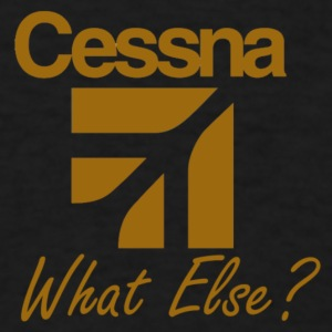 Cessna What Else? T-Shirt - Men's T-Shirt