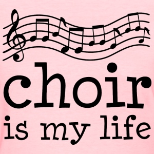 Choir Is My Life Music Women's T-Shirts - Women's T-Shirt