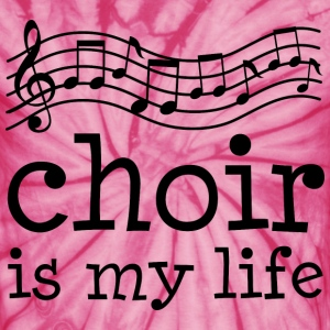 Choir Is My Life Music T-Shirts - Unisex Tie Dye T-Shirt
