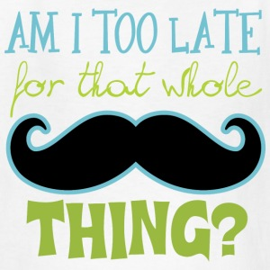 Am I Too Late for that whole Mustache Thing? Kids' Shirts - Kids' T-Shirt