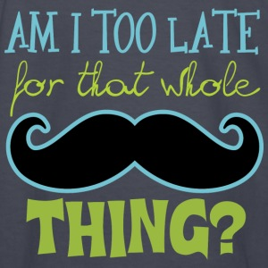 Am I Too Late for that whole Mustache Thing? Kids' Shirts - Kids' Long Sleeve T-Shirt