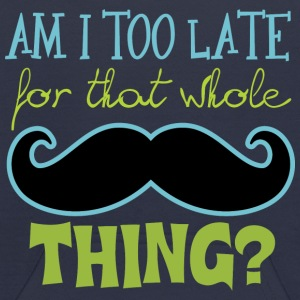 Am I Too Late for that whole Mustache Thing? Sweatshirts - Kids' Hoodie