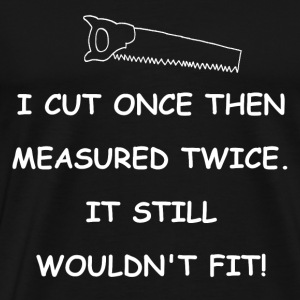 Cut Once Measure Twice - Men's Premium T-Shirt