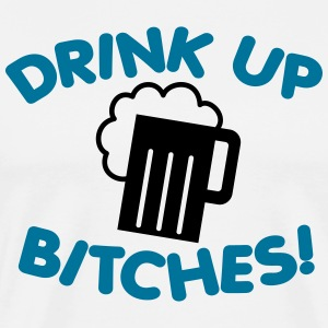 Drink up Bitches! T-Shirts - Men's Premium T-Shirt