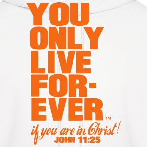 YOU ONLY LIVE FOREVER JOHN 11:25 Hoodies - Men's Hoodie
