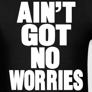 AIN'T GOT NO WORRIES - Men's T-Shirt