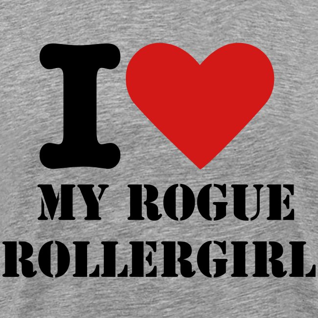 I love my Rogue Rollergirl Men's Tshirt