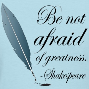 Shakespeare Not Afraid Of Greatness Quote Women's T-Shirts - Women's T-Shirt