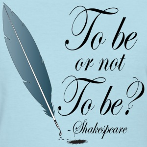 Shakespeare To Be Or Not To Be Women's T-Shirts - Women's T-Shirt