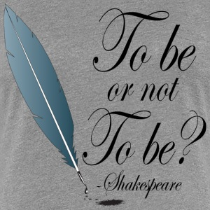Shakespeare To Be Or Not To Be Women's T-Shirts - Women's Premium T-Shirt