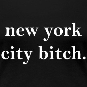 New York City Bitch Women's T-Shirts - Women's Premium T-Shirt