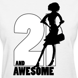 21 and Awesome - Women's T-Shirt