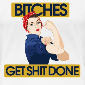 Bitches get shit done - Women's Premium T-Shirt