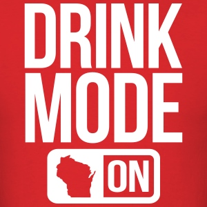 DRINK MODE ON WISCONSIN T-Shirts - Men's T-Shirt