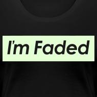 Design ~ I'm Faded [Glow in the Dark]