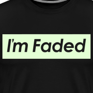 Design ~ I'm Faded [Glow in the Dark]