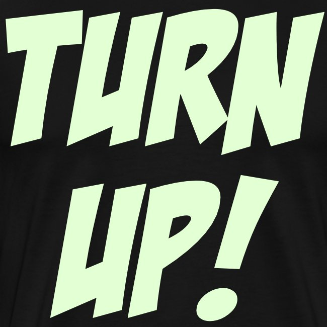 Turn Up! [Glow in the Dark]