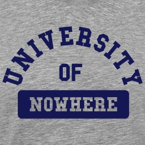 university of nowhere T-Shirts - Men's Premium T-Shirt