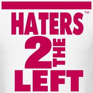 HATERS TO THE LEFT T-Shirts - Men's T-Shirt
