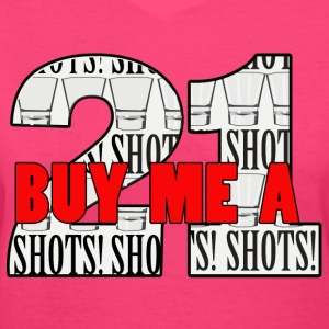 21 Buy Me A Shot - Women's V-Neck T-Shirt