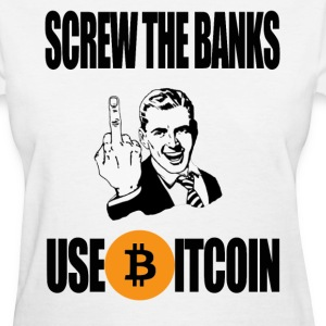 Ladies Screw The Banks Use Bitcoin T Shirt - Women's T-Shirt