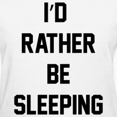 I'd rather be sleeping Women's T-Shirts