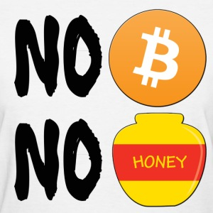 Ladies No Bitcoin No Honey T Shirt - Women's T-Shirt