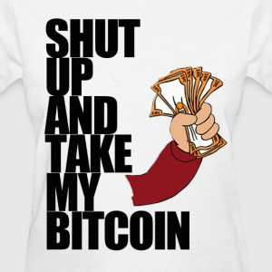 Ladies Shut Up Bitcoin T Shirt - Women's T-Shirt