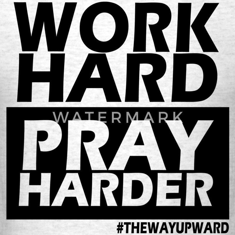 Work Hard, Pray Harder - Men's T-Shirt